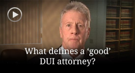 What defines a 'good' DUI attorney?
